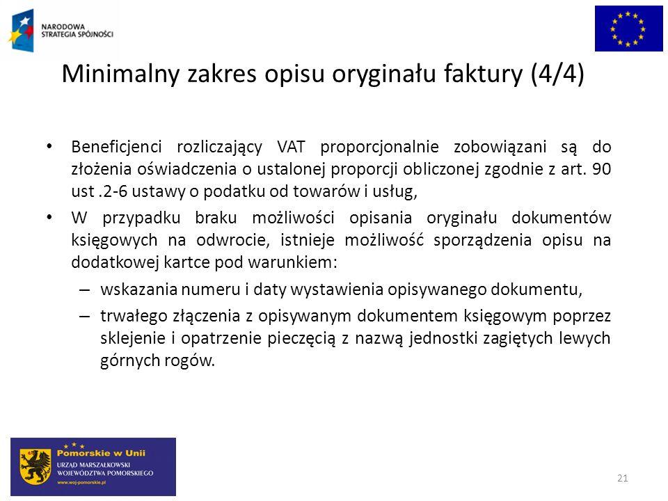 Minimalny zakres opisu oryginału faktury (4/4) 21 Beneficjenci rozliczający VAT proporcjonalnie zobowiązani są do złożenia oświadczenia o ustalonej pr
