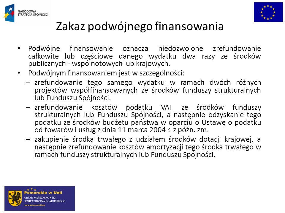 Zakaz podwójnego finansowania Podwójne finansowanie oznacza niedozwolone zrefundowanie całkowite lub częściowe danego wydatku dwa razy ze środków publ