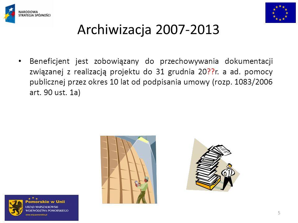 Archiwizacja 2007-2013 Beneficjent jest zobowiązany do przechowywania dokumentacji związanej z realizacją projektu do 31 grudnia 20??r. a ad. pomocy p