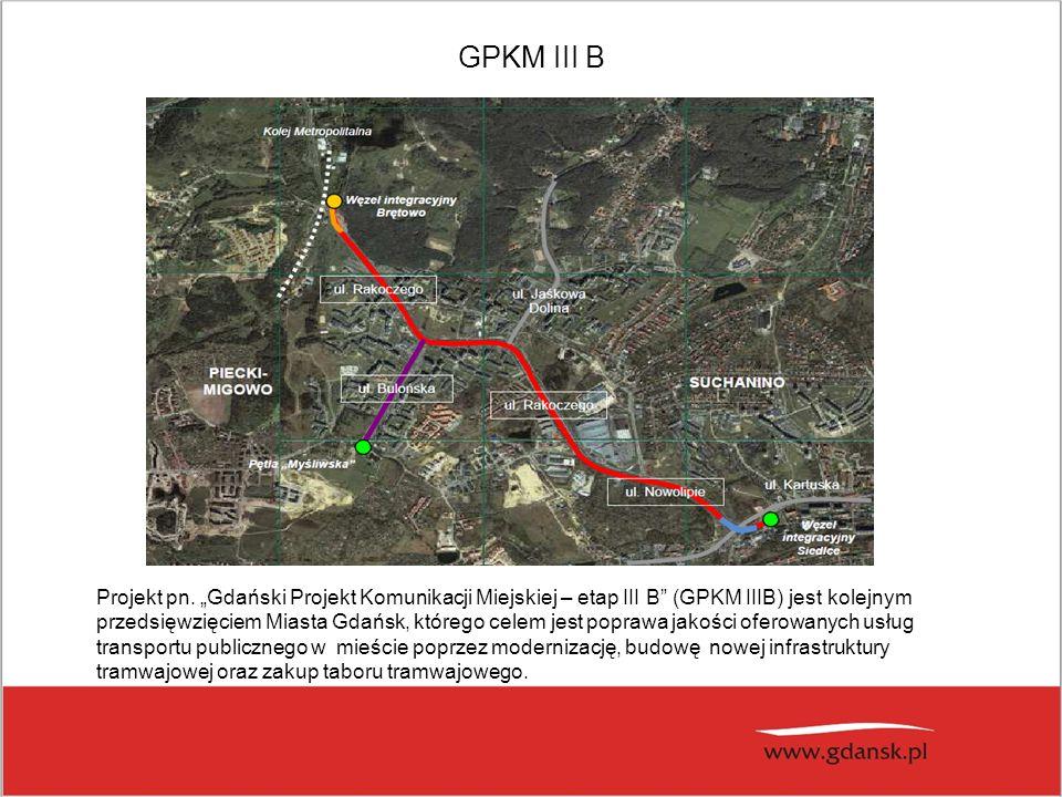 GPKM III B Projekt pn. Gdański Projekt Komunikacji Miejskiej – etap III B (GPKM IIIB) jest kolejnym przedsięwzięciem Miasta Gdańsk, którego celem jest