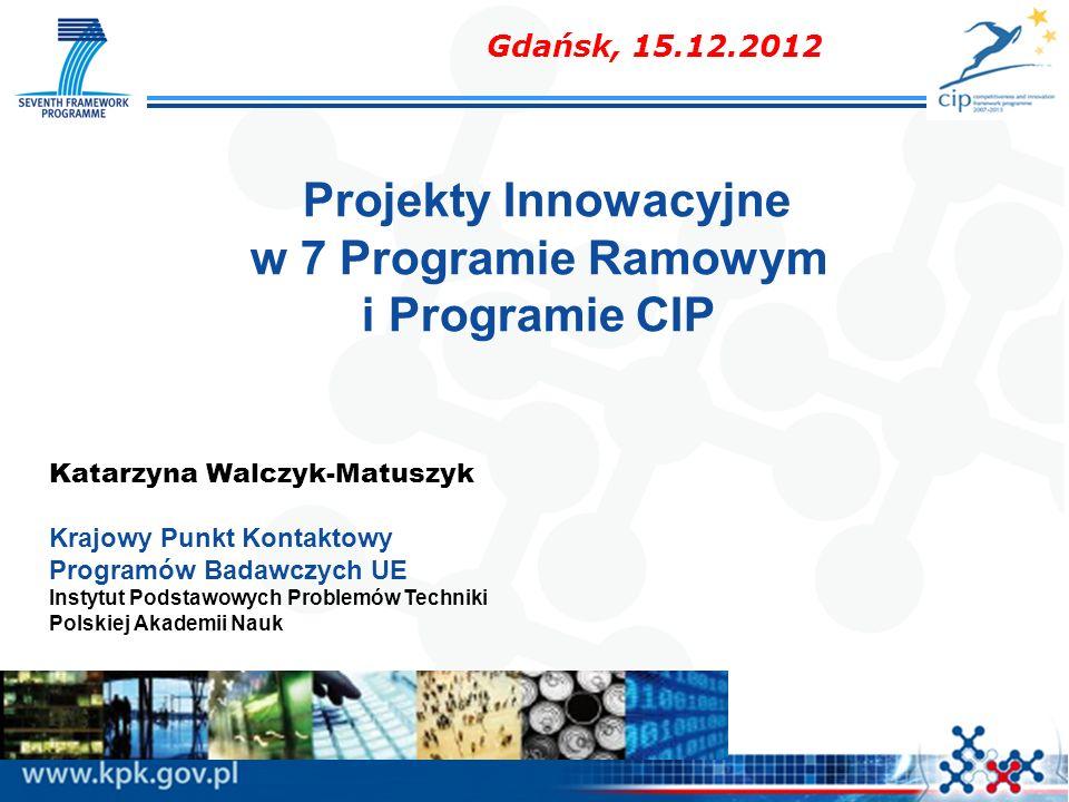 Projekty Innowacyjne w 7 Programie Ramowym i Programie CIP Katarzyna Walczyk-Matuszyk Krajowy Punkt Kontaktowy Programów Badawczych UE Instytut Podsta