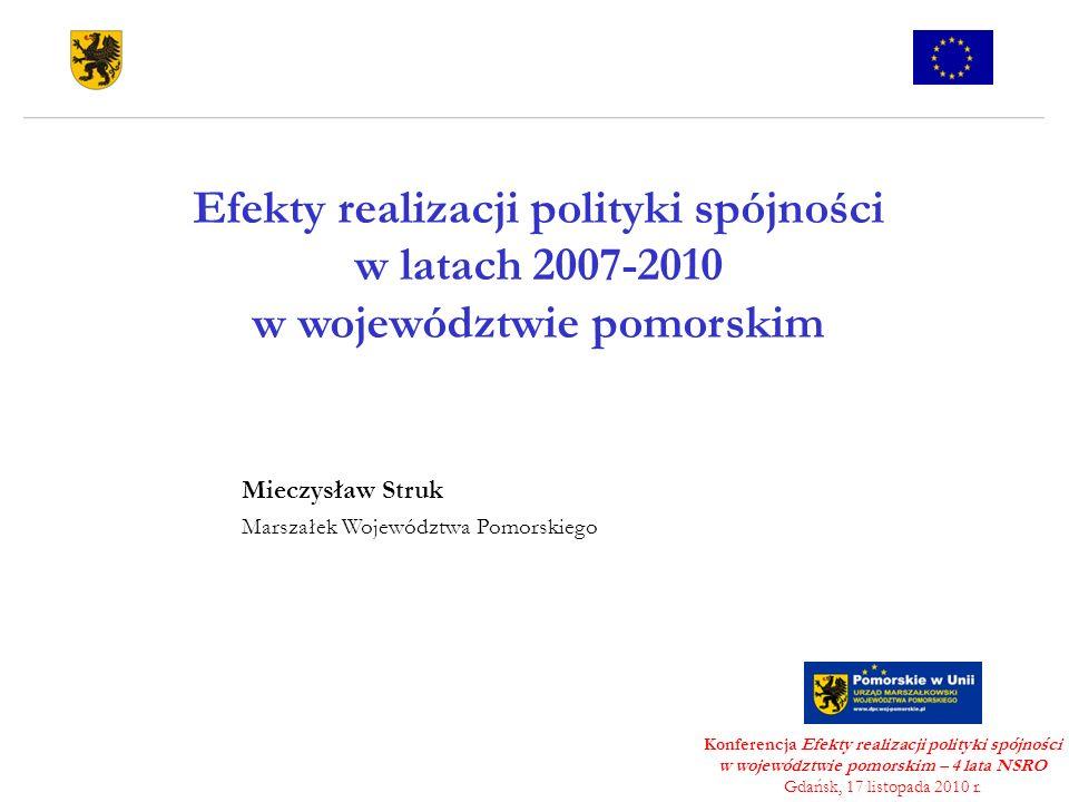 Efekty realizacji polityki spójności w latach 2007-2010 w województwie pomorskim Konferencja Efekty realizacji polityki spójności w województwie pomor