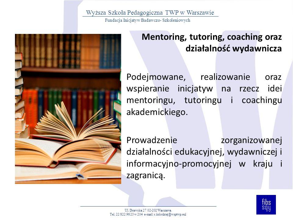 Mentoring, tutoring, coaching oraz działalność wydawnicza Podejmowane, realizowanie oraz wspieranie inicjatyw na rzecz idei mentoringu, tutoringu i coachingu akademickiego.