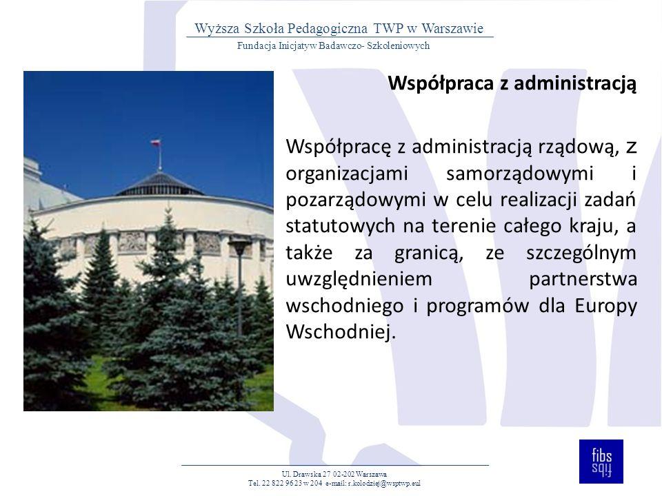Współpraca z administracją Współpracę z administracją rządową, z organizacjami samorządowymi i pozarządowymi w celu realizacji zadań statutowych na terenie całego kraju, a także za granicą, ze szczególnym uwzględnieniem partnerstwa wschodniego i programów dla Europy Wschodniej.