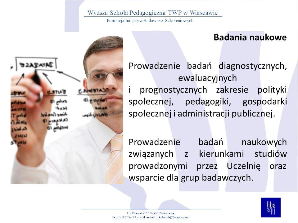 Badania naukowe Prowadzenie badań diagnostycznych, ewaluacyjnych i prognostycznych zakresie polityki społecznej, pedagogiki, gospodarki społecznej i administracji publicznej.