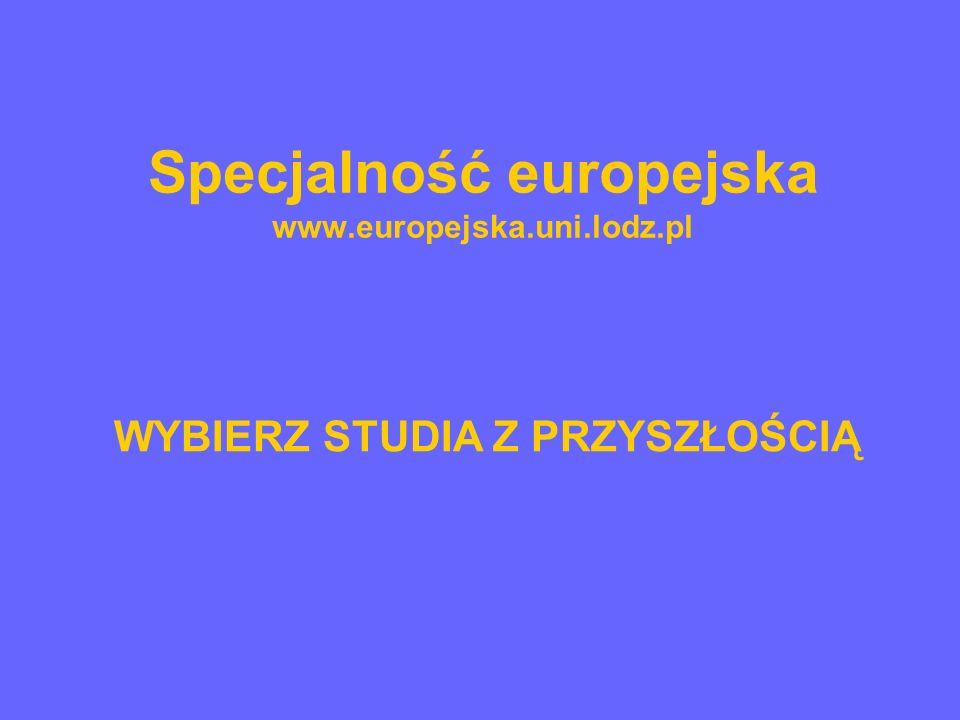 Specjalność europejska www.europejska.uni.lodz.pl WYBIERZ STUDIA Z PRZYSZŁOŚCIĄ