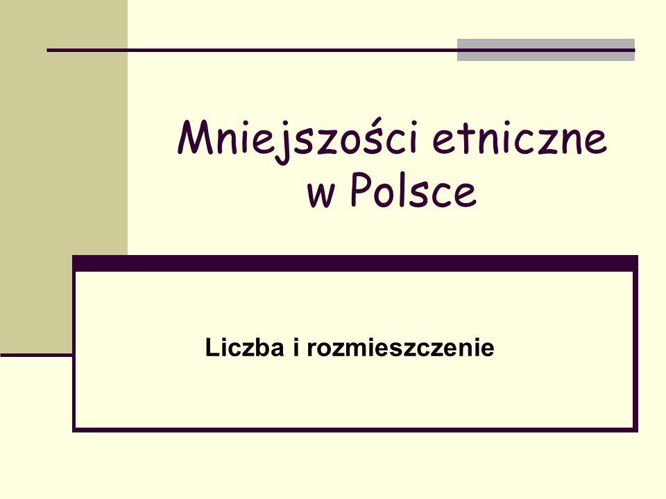 Mniejszości etniczne w Polsce Liczba i rozmieszczenie