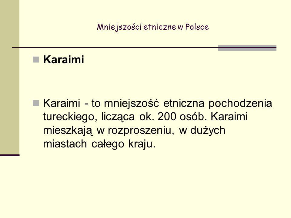 Mniejszości etniczne w Polsce Karaimi Karaimi - to mniejszość etniczna pochodzenia tureckiego, licząca ok.