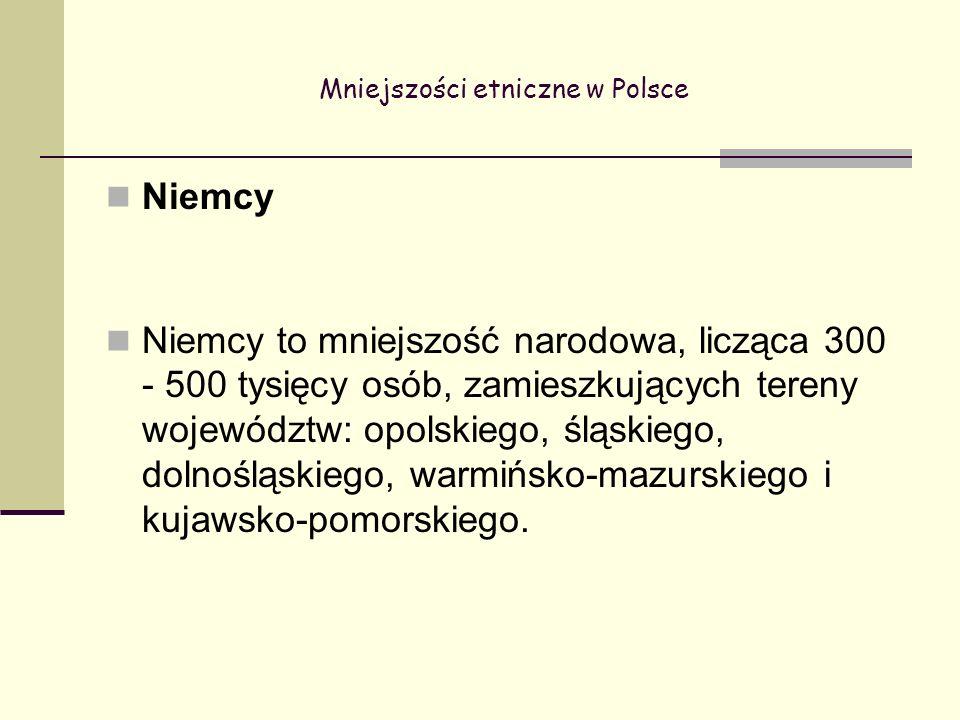 Mniejszości etniczne w Polsce Niemcy Niemcy to mniejszość narodowa, licząca 300 - 500 tysięcy osób, zamieszkujących tereny województw: opolskiego, śląskiego, dolnośląskiego, warmińsko-mazurskiego i kujawsko-pomorskiego.