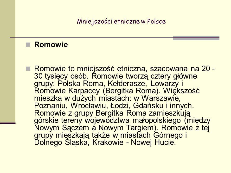 Mniejszości etniczne w Polsce Romowie Romowie to mniejszość etniczna, szacowana na 20 - 30 tysięcy osób.