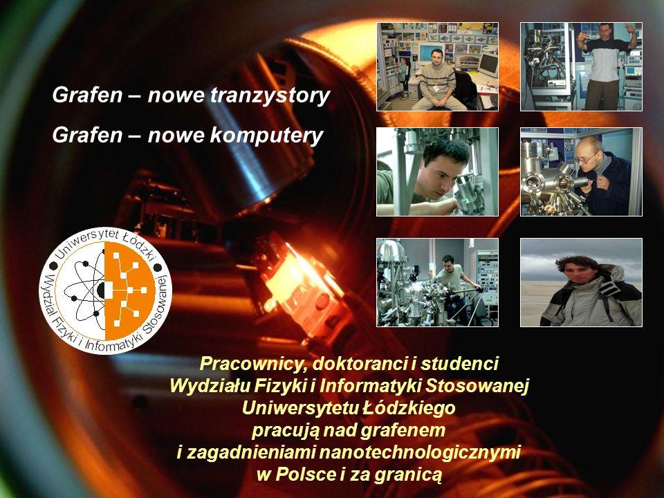 Pracownicy, doktoranci i studenci Wydziału Fizyki i Informatyki Stosowanej Uniwersytetu Łódzkiego pracują nad grafenem i zagadnieniami nanotechnologic