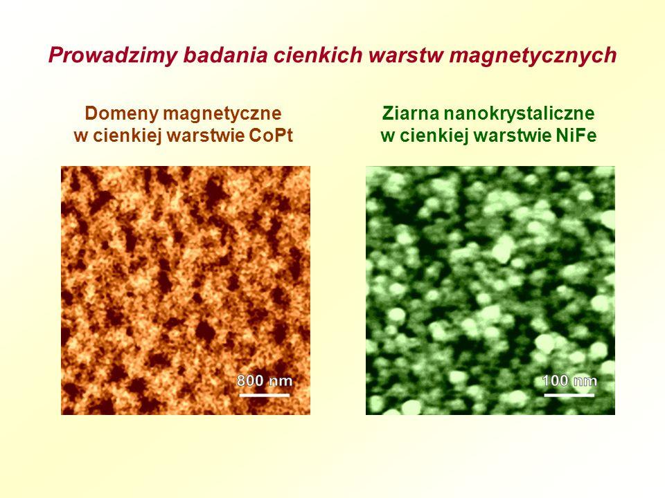 Ziarna nanokrystaliczne w cienkiej warstwie NiFe Prowadzimy badania cienkich warstw magnetycznych Domeny magnetyczne w cienkiej warstwie CoPt