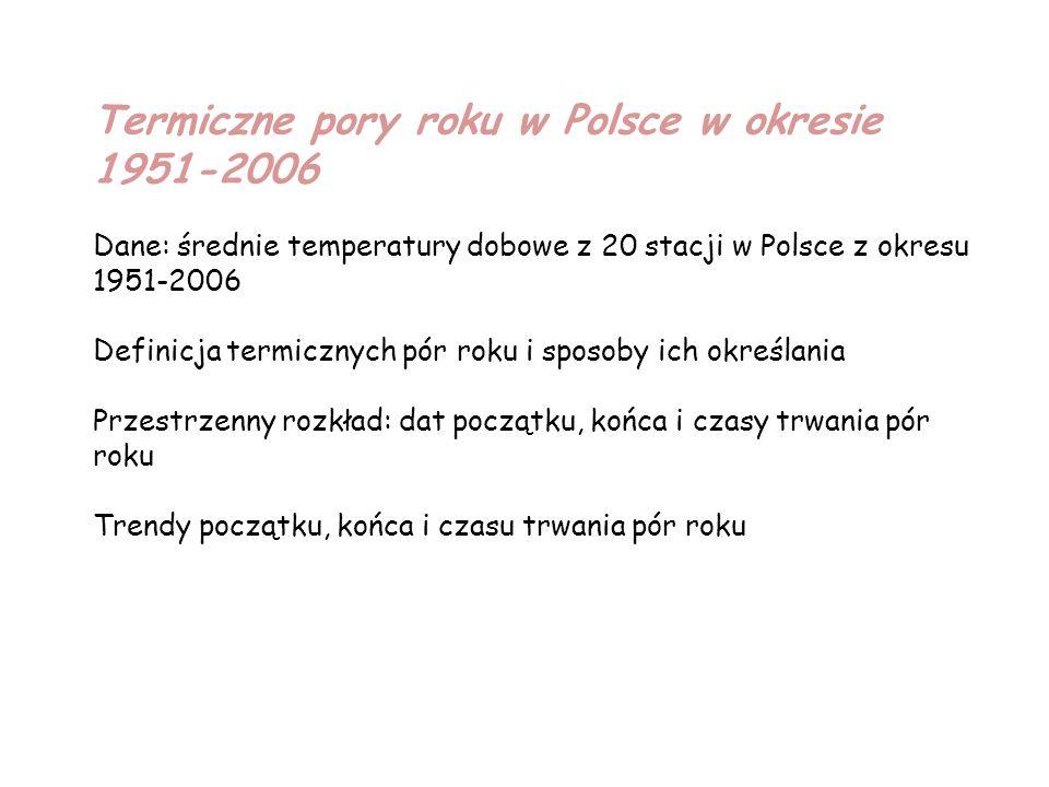 Termiczne pory roku w Polsce w okresie 1951-2006 Dane: średnie temperatury dobowe z 20 stacji w Polsce z okresu 1951-2006 Definicja termicznych pór ro