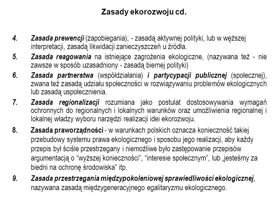 Zasady ekorozwoju cd. 4.Zasada prewencji (zapobiegania), - zasadą aktywnej polityki, lub w węższej interpretacji, zasadą likwidacji zanieczyszczeń u ź