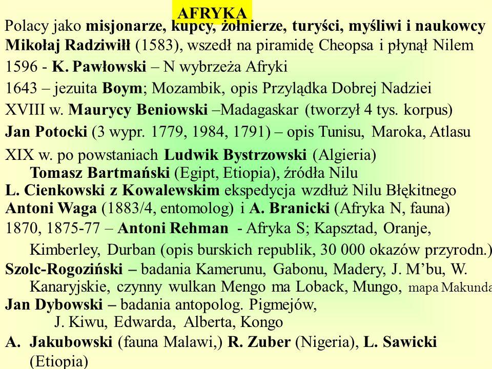 AFRYKA Polacy jako misjonarze, kupcy, żołnierze, turyści, myśliwi i naukowcy Mikołaj Radziwiłł (1583), wszedł na piramidę Cheopsa i płynął Nilem 1596
