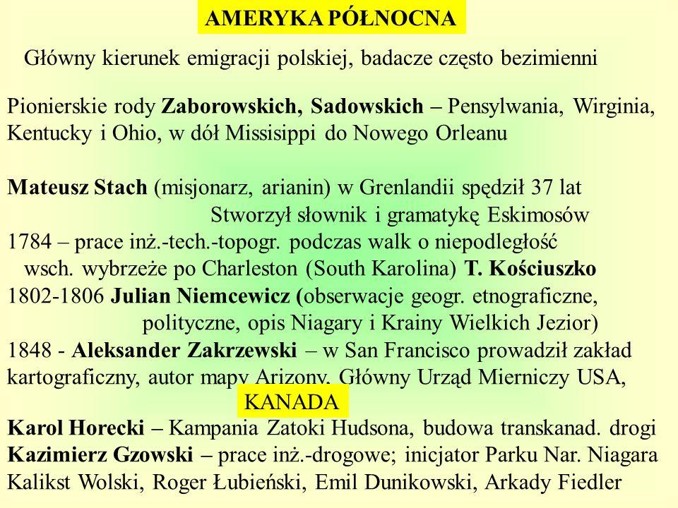 AMERYKA PÓŁNOCNA Główny kierunek emigracji polskiej, badacze często bezimienni Pionierskie rody Zaborowskich, Sadowskich – Pensylwania, Wirginia, Kent