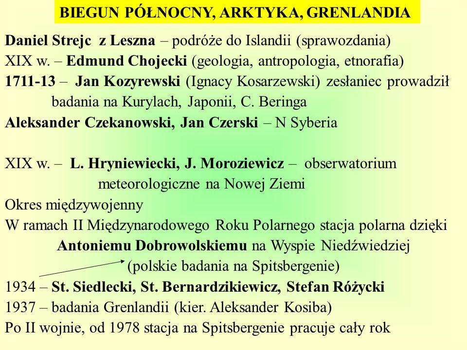 BIEGUN PÓŁNOCNY, ARKTYKA, GRENLANDIA Daniel Strejc z Leszna – podróże do Islandii (sprawozdania) XIX w. – Edmund Chojecki (geologia, antropologia, etn