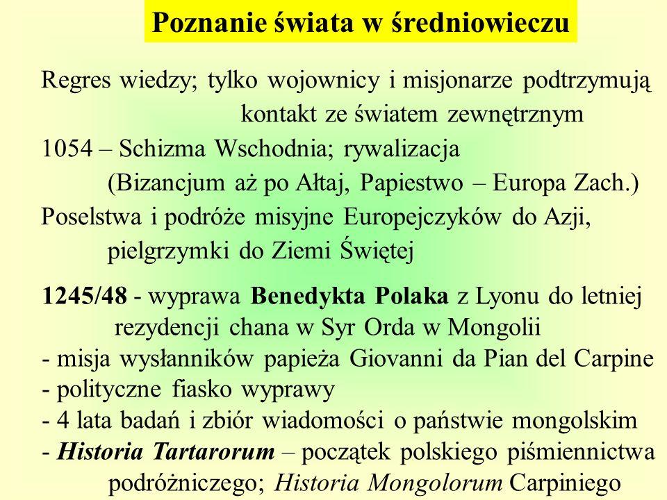 Regres wiedzy; tylko wojownicy i misjonarze podtrzymują kontakt ze światem zewnętrznym 1054 – Schizma Wschodnia; rywalizacja (Bizancjum aż po Ałtaj, P