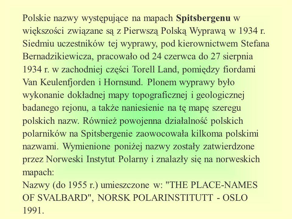 Polskie nazwy występujące na mapach Spitsbergenu w większości związane są z Pierwszą Polską Wyprawą w 1934 r. Siedmiu uczestników tej wyprawy, pod kie
