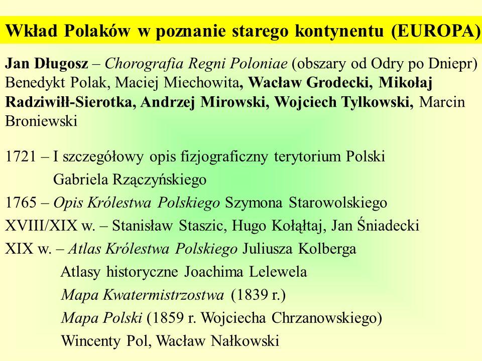 Jan Długosz – Chorografia Regni Poloniae (obszary od Odry po Dniepr) Benedykt Polak, Maciej Miechowita, Wacław Grodecki, Mikołaj Radziwiłł-Sierotka, A