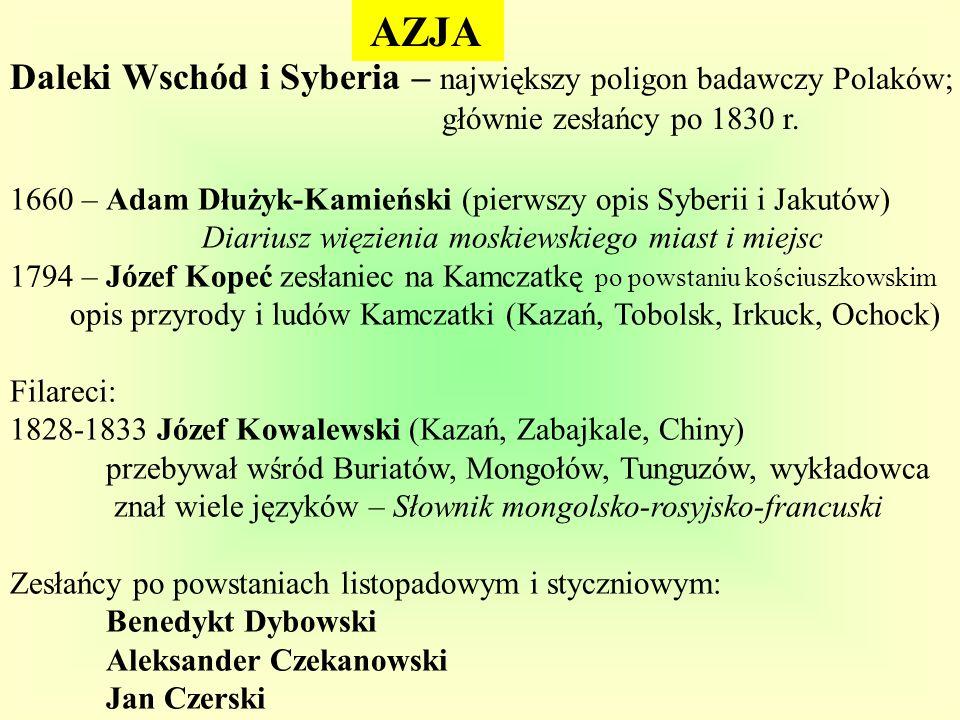 AZJA Daleki Wschód i Syberia – największy poligon badawczy Polaków; głównie zesłańcy po 1830 r. 1660 – Adam Dłużyk-Kamieński (pierwszy opis Syberii i