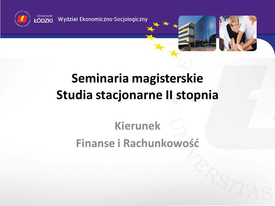 Seminaria magisterskie Studia stacjonarne II stopnia Kierunek Finanse i Rachunkowość