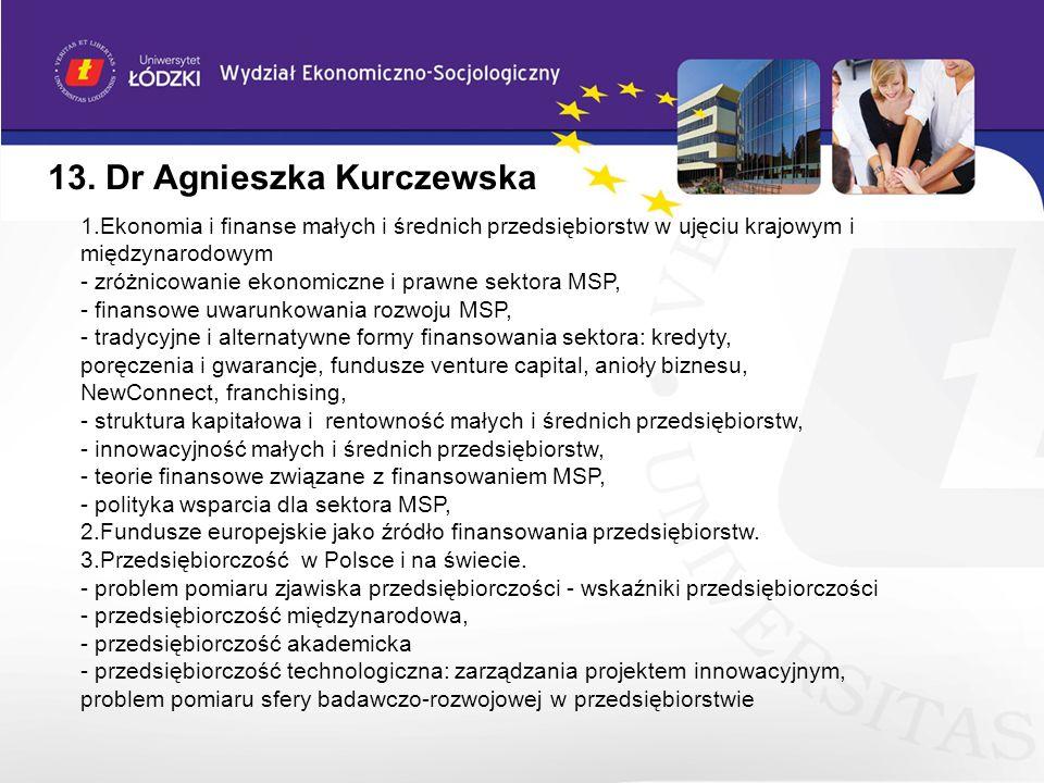 13. Dr Agnieszka Kurczewska 1.Ekonomia i finanse małych i średnich przedsiębiorstw w ujęciu krajowym i międzynarodowym - zróżnicowanie ekonomiczne i p