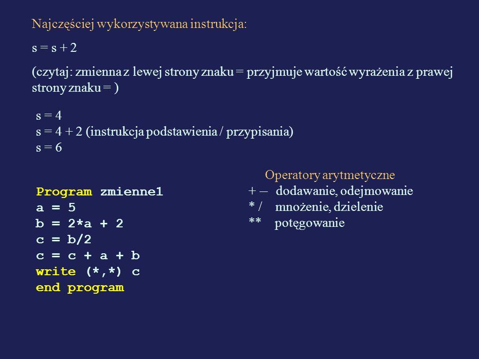 Najczęściej wykorzystywana instrukcja: s = s + 2 (czytaj: zmienna z lewej strony znaku = przyjmuje wartość wyrażenia z prawej strony znaku = ) s = 4 s