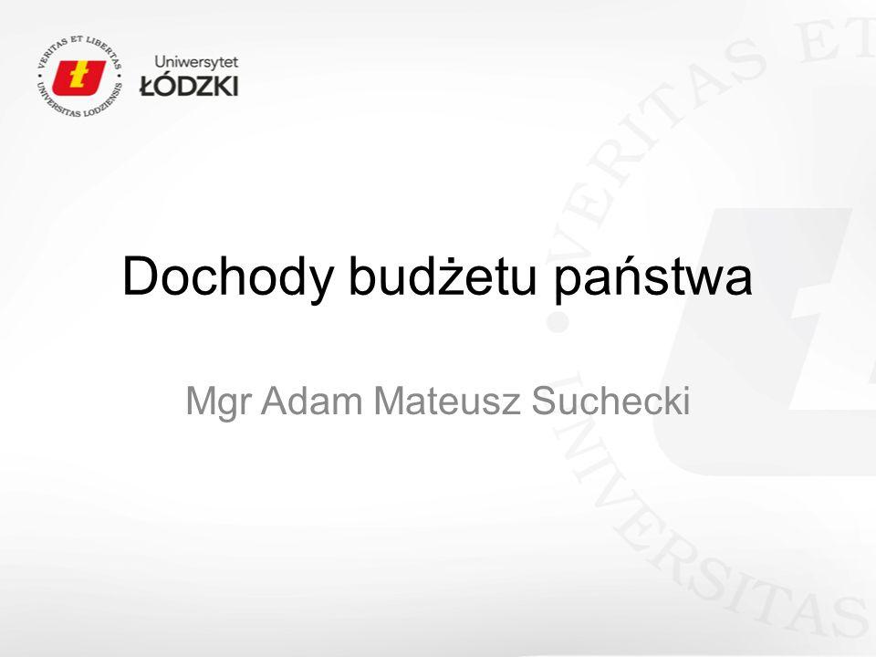 Dochody budżetu państwa Mgr Adam Mateusz Suchecki