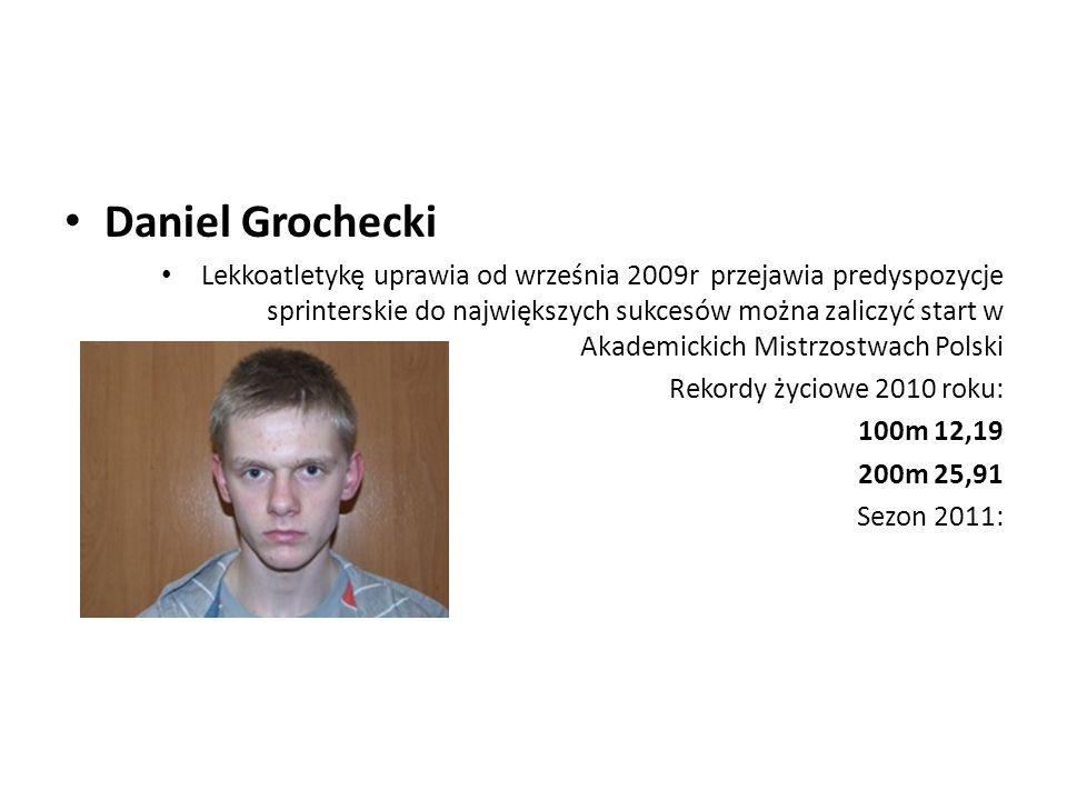 Daniel Grochecki Lekkoatletykę uprawia od września 2009r przejawia predyspozycje sprinterskie do największych sukcesów można zaliczyć start w Akademic