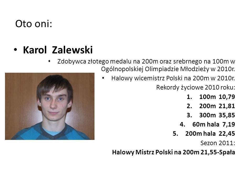 Karol Zalewski Zdobywca złotego medalu na 200m oraz srebrnego na 100m w Ogólnopolskiej Olimpiadzie Młodzieży w 2010r. Halowy wicemistrz Polski na 200m