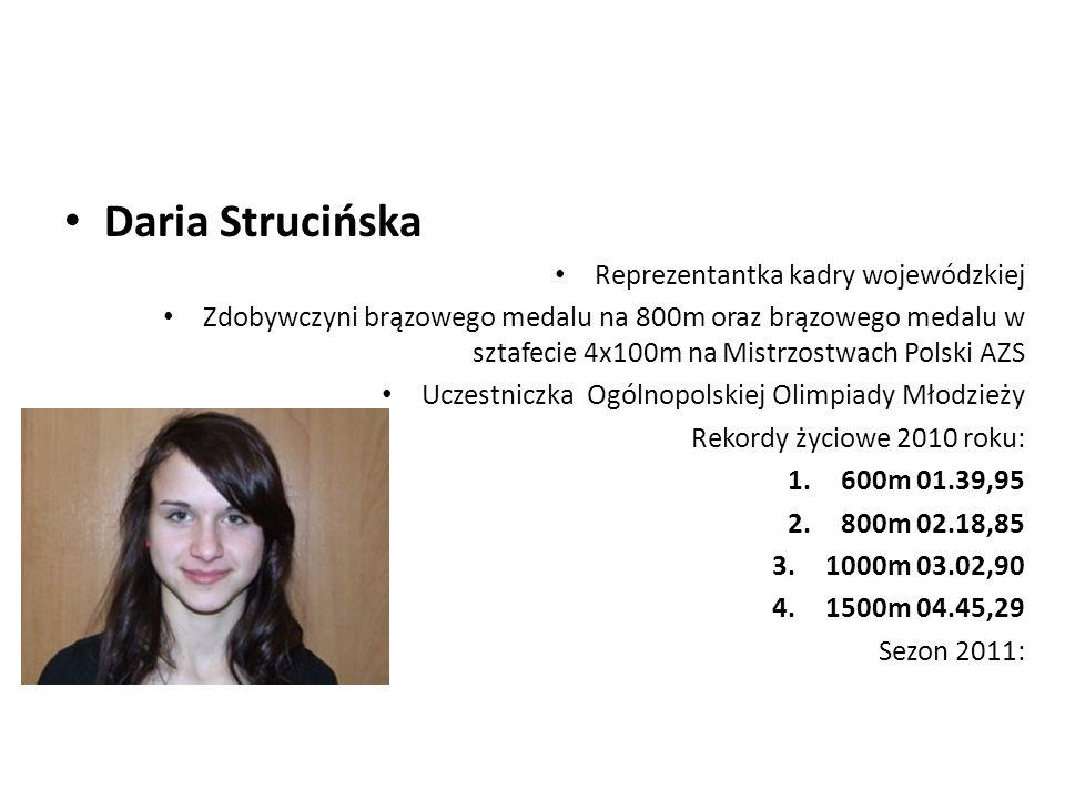 Daria Strucińska Reprezentantka kadry wojewódzkiej Zdobywczyni brązowego medalu na 800m oraz brązowego medalu w sztafecie 4x100m na Mistrzostwach Pols