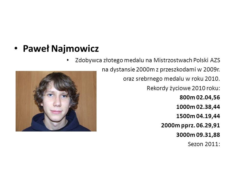 Paweł Najmowicz Zdobywca złotego medalu na Mistrzostwach Polski AZS na dystansie 2000m z przeszkodami w 2009r. oraz srebrnego medalu w roku 2010. Reko