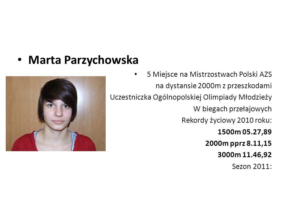 Marta Parzychowska 5 Miejsce na Mistrzostwach Polski AZS na dystansie 2000m z przeszkodami Uczestniczka Ogólnopolskiej Olimpiady Młodzieży W biegach p
