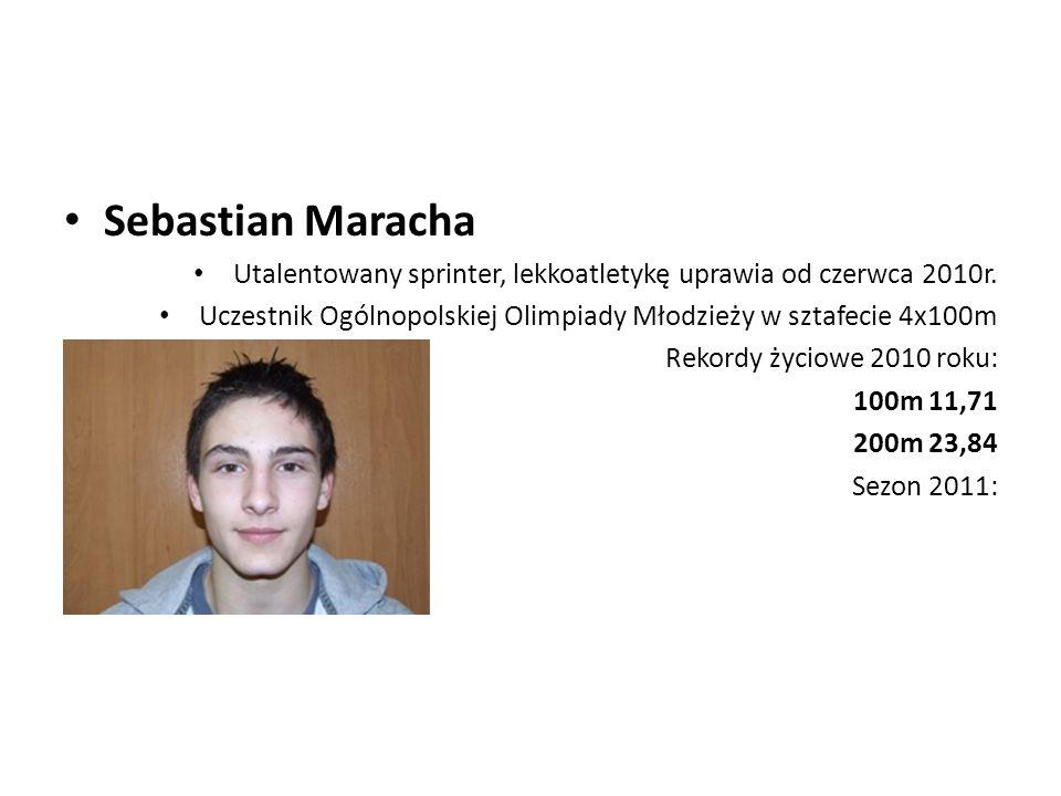 Sebastian Maracha Utalentowany sprinter, lekkoatletykę uprawia od czerwca 2010r. Uczestnik Ogólnopolskiej Olimpiady Młodzieży w sztafecie 4x100m Rekor
