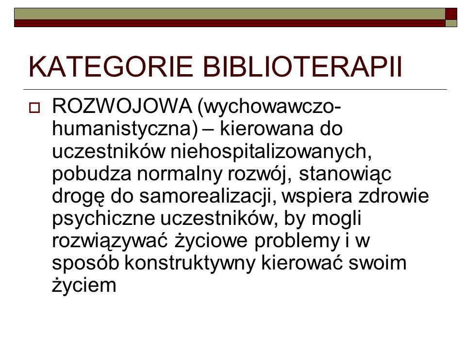 KATEGORIE BIBLIOTERAPII ROZWOJOWA (wychowawczo- humanistyczna) – kierowana do uczestników niehospitalizowanych, pobudza normalny rozwój, stanowiąc dro