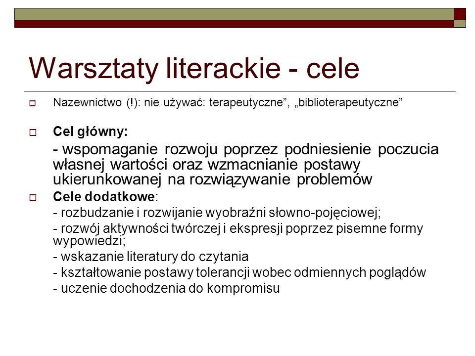 Warsztaty literackie - cele Nazewnictwo (!): nie używać: terapeutyczne, biblioterapeutyczne Cel główny: - wspomaganie rozwoju poprzez podniesienie poc