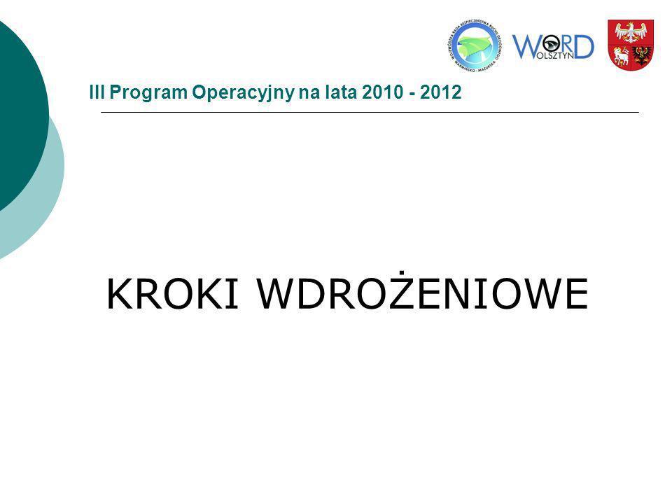 III Program Operacyjny na lata 2010 - 2012 KROKI WDROŻENIOWE