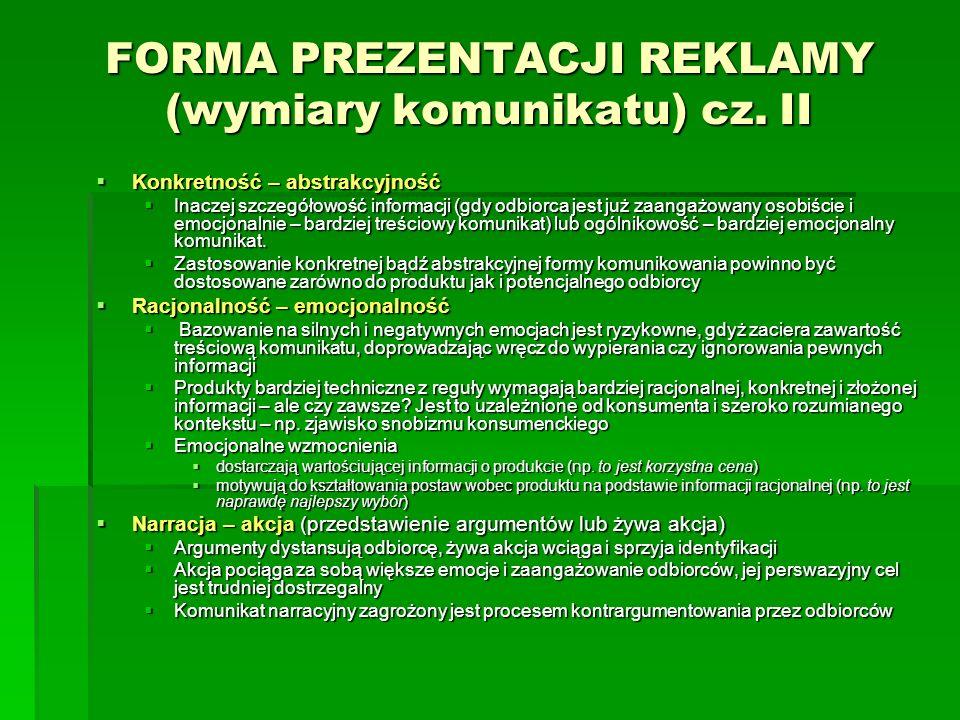 FORMA PREZENTACJI REKLAMY (wymiary komunikatu) cz. II Konkretność – abstrakcyjność Konkretność – abstrakcyjność Inaczej szczegółowość informacji (gdy