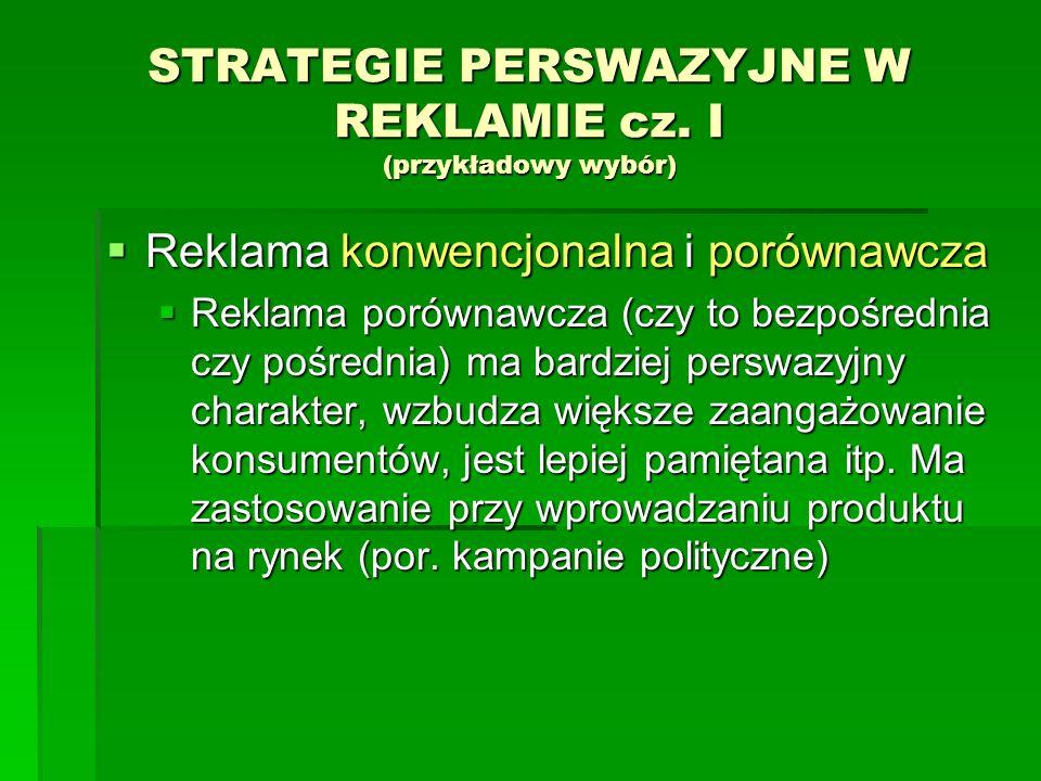 STRATEGIE PERSWAZYJNE W REKLAMIE cz. I (przykładowy wybór) Reklama konwencjonalna i porównawcza Reklama konwencjonalna i porównawcza Reklama porównawc
