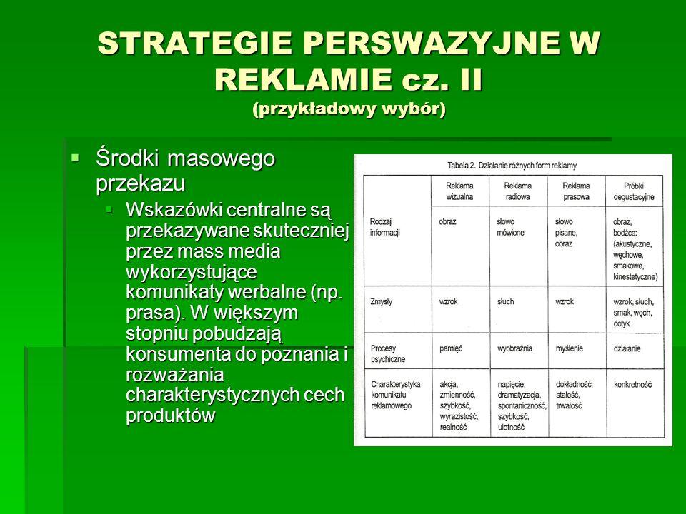 STRATEGIE PERSWAZYJNE W REKLAMIE cz. II (przykładowy wybór) Środki masowego przekazu Środki masowego przekazu Wskazówki centralne są przekazywane skut
