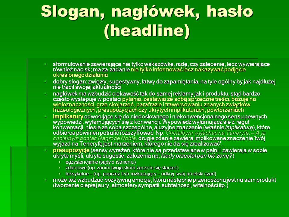 Slogan, nagłówek, hasło (headline) sformułowanie zawierające nie tylko wskazówkę, radę, czy zalecenie, lecz wywierające również nacisk; ma za zadanie