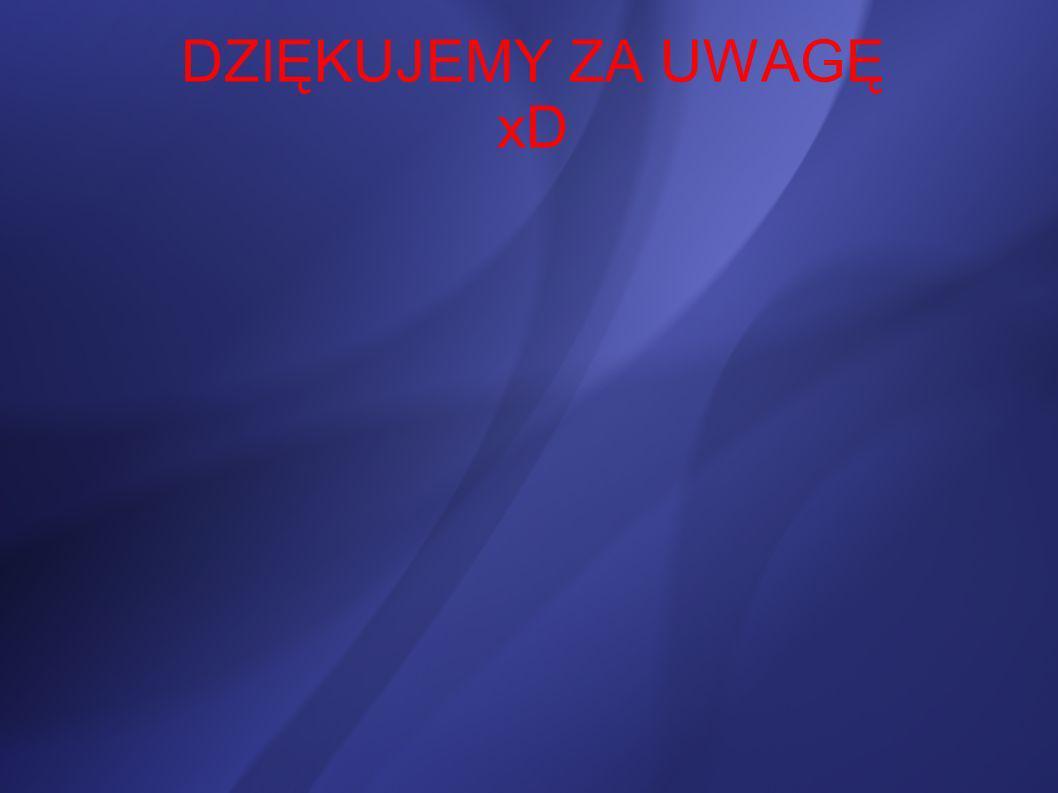 DZIĘKUJEMY ZA UWAGĘ xD