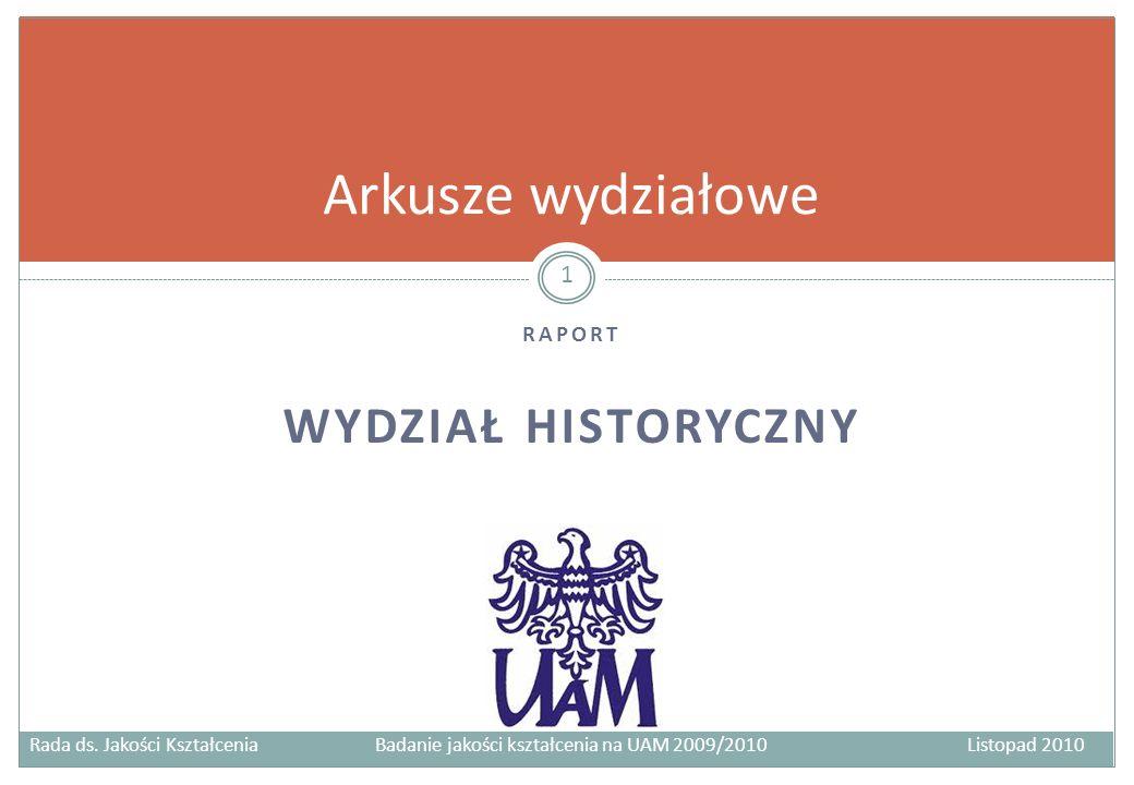 RAPORT WYDZIAŁ HISTORYCZNY Arkusze wydziałowe 1 Rada ds. Jakości Kształcenia Badanie jakości kształcenia na UAM 2009/2010Listopad 2010