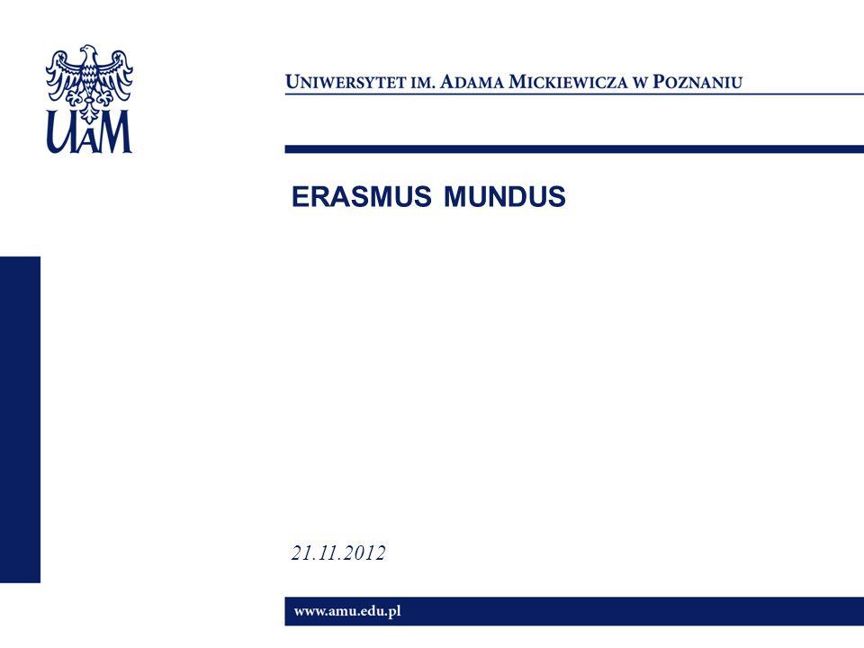 Erasmus Mundus – Integration of Neighbouring EasterN Regions through Cooperation in Higher Education (EMINENCE) PoziomLiczba stypendiów BA10 MA0 PHD5 POST-DOC5 STAFF5 Strona internetowa: http://mundus.amu.edu.pl/EMINENCE/index.phphttp://mundus.amu.edu.pl/EMINENCE/index.php Deadline : 30 Grudzień 2012
