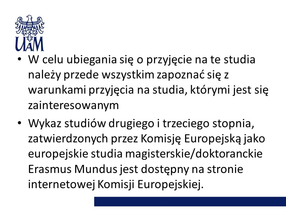 Studia magisterskie: http://eacea.ec.europa.eu/erasmus_mundus/r esults_compendia/selected_projects_action_ 1_master_courses_en.php