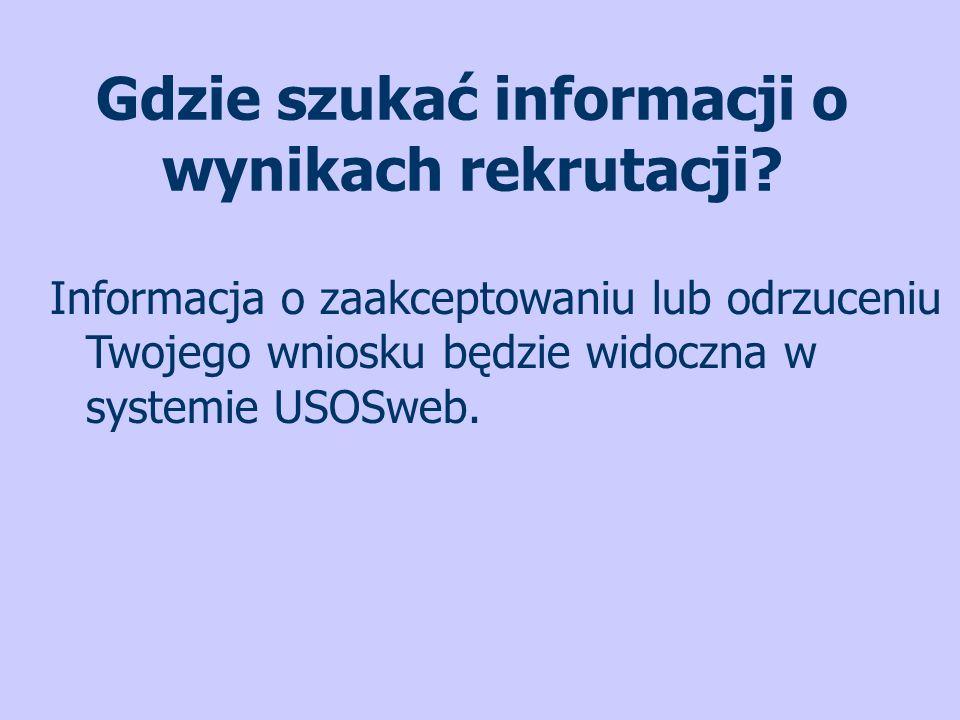 Gdzie szukać informacji o wynikach rekrutacji? Informacja o zaakceptowaniu lub odrzuceniu Twojego wniosku będzie widoczna w systemie USOSweb.