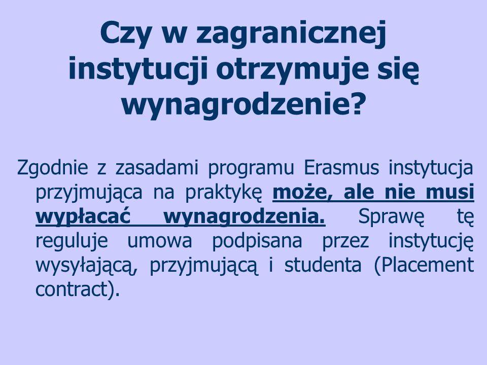 Czy w zagranicznej instytucji otrzymuje się wynagrodzenie? Zgodnie z zasadami programu Erasmus instytucja przyjmująca na praktykę może, ale nie musi w