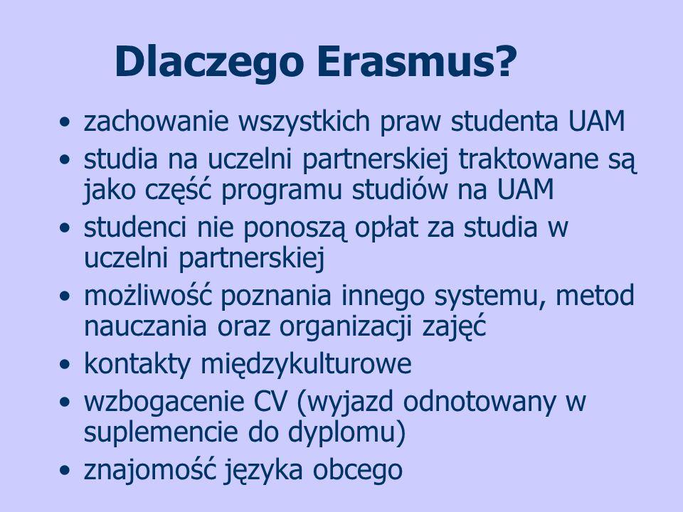 Dlaczego Erasmus? zachowanie wszystkich praw studenta UAM studia na uczelni partnerskiej traktowane są jako część programu studiów na UAM studenci nie