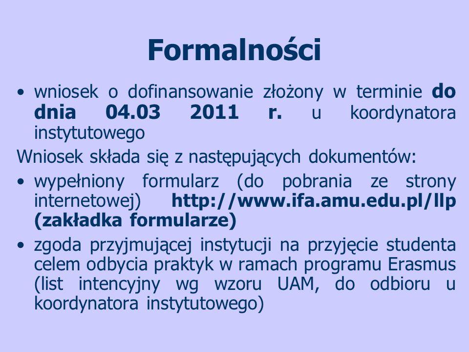 Formalności wniosek o dofinansowanie złożony w terminie do dnia 04.03 2011 r. u koordynatora instytutowego Wniosek składa się z następujących dokument
